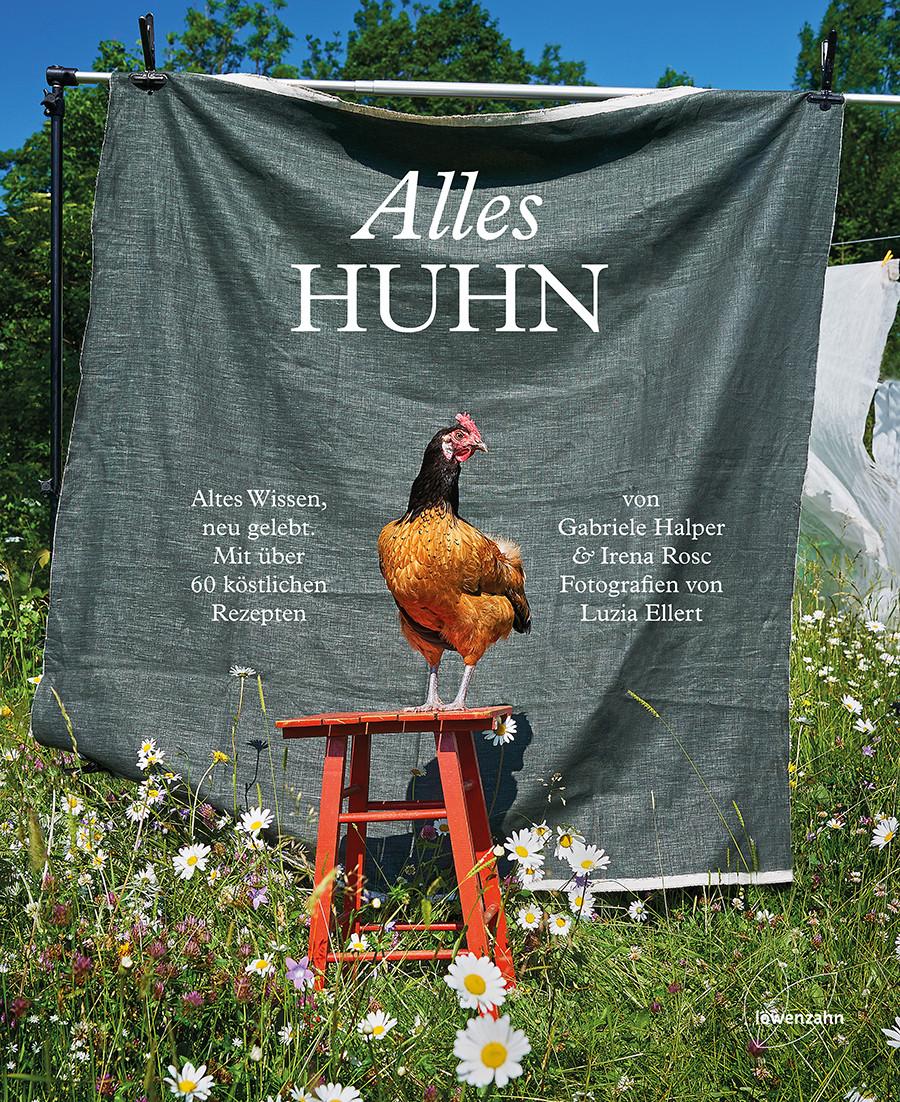 """""""Alles Huhn - Altes Wissen, neu gelebt"""" von Gabriele Halper & Irena Rosc, Fotografie von Luzia Ellert"""