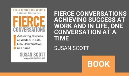 Fierce Conversations : Achieving Success at Work and in Life, One Conversation at a Time