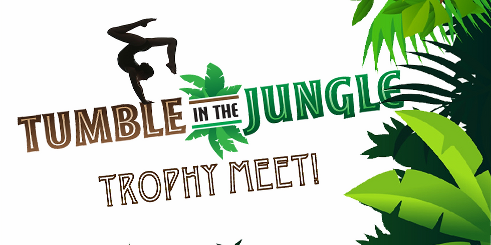 Trophy Meet ~ Tumble in the Jungle!