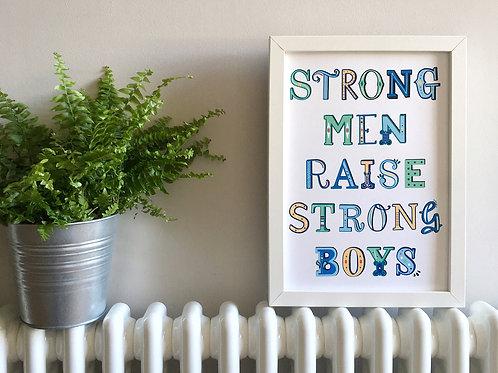 Strong Men Raise Strong Boys Print