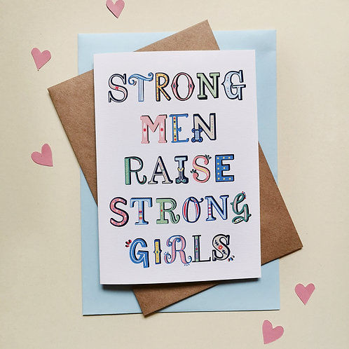 Strong Men Raise Strong Girls Card
