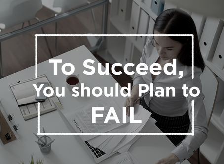 To succeed, you should plan to fail