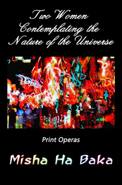 Ha Baka Book releases Two Women Contemplating the Nature of the Universe: Print Operas in color.