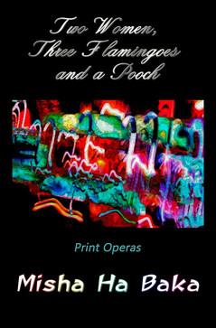 Misha Ha Baka releases Two Women, Three Flamingoes and a Pooch Print Operas