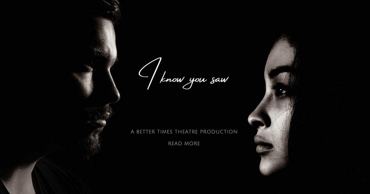 """I Know You Saw"" production"
