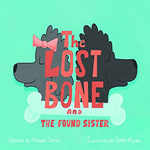 Book Title - The Lost Bone and The Found Sister; Book Cover - cartoon faces of mail and female dogs turned away from each other with a dog bone beneath