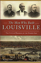 Book Cover - photos of three men who built Louisville and drawing of the river with boats and train bridge