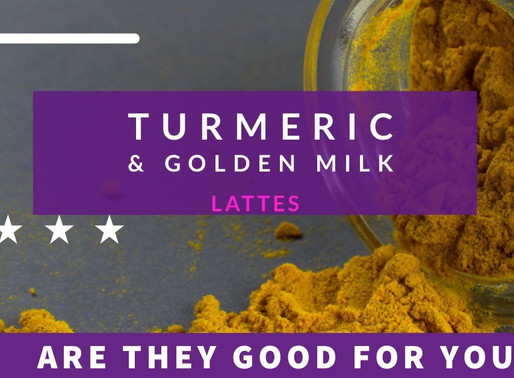 Turmeric & Golden Milk Lattes - Popular, Yes, But Are They Actually Good For You?