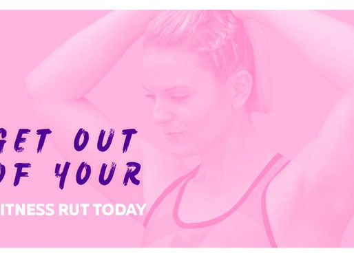 Get Out of Your Fitness Rut TODAY!