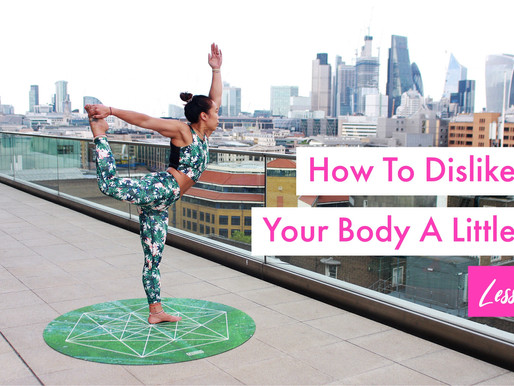 How To Dislike Your Body A Little Less