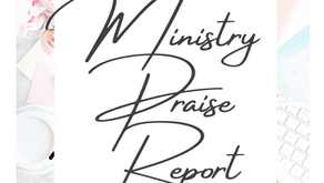 Ministry Praise Report