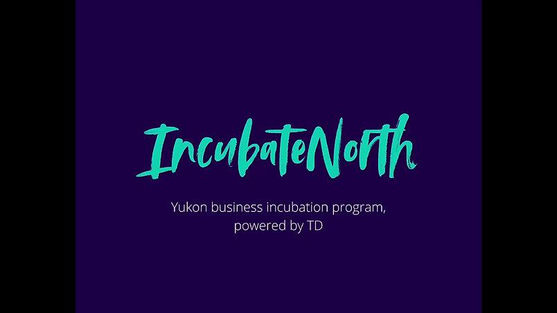 IncubateNorth, Yukon Business Incubation Program