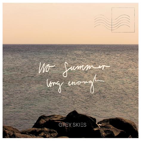 Grey Skies - No Summer Long Enough
