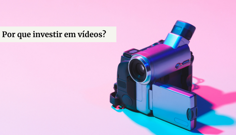Por que investir em vídeos?