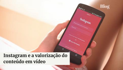 Instagram e a Valorização do Conteúdo em Vídeo