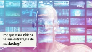 Por que Usar Vídeos em sua Estratégia de Marketing?