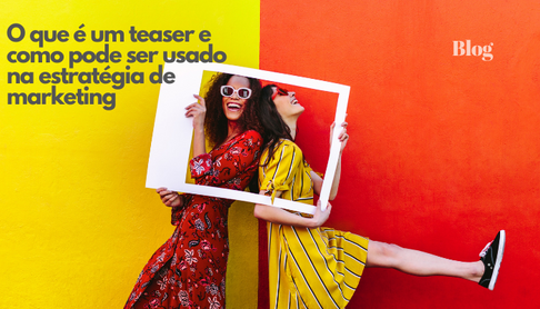 O Que é um Teaser e Como Pode Ser Usado na Estratégia de Marketing