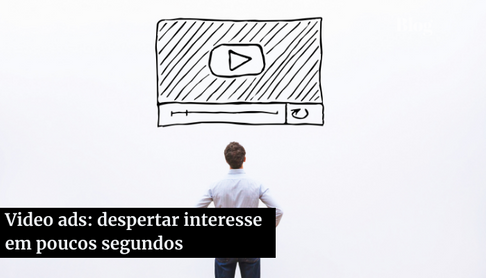 Video Ads: Despertar Interesse em Poucos Segundos