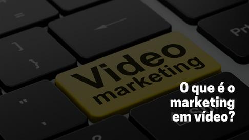 O que é Marketing em Vídeo?