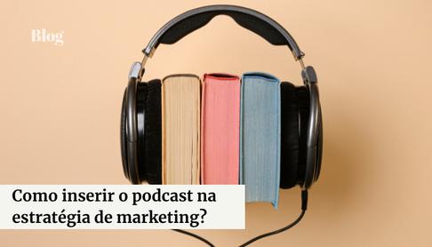 Como Inserir o Podcast na Estratégia de Marketing?