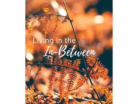 Living in the In-Between