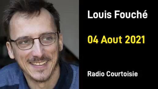 Interview de Louis Fouché sur Radio Courtoisie le 4 aout 2021