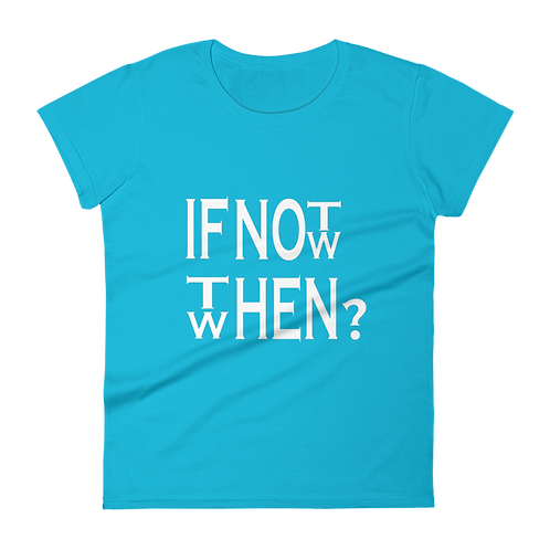 If Not Now Then When Ladies Classic Fit T-shirt
