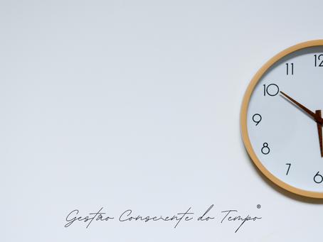 Gestão Consciente do Tempo - coloque o foco no Aqui e Agora!