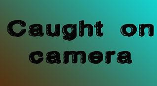 caught on camera name.jpg