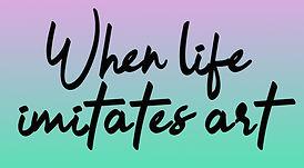 when life imitates art name.jpg