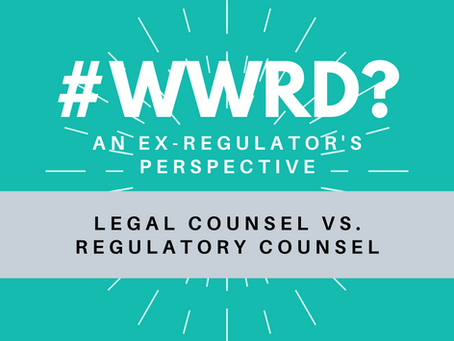 #WWRD - Episode 10 - Legal Counsel vs. Regulatory Counsel