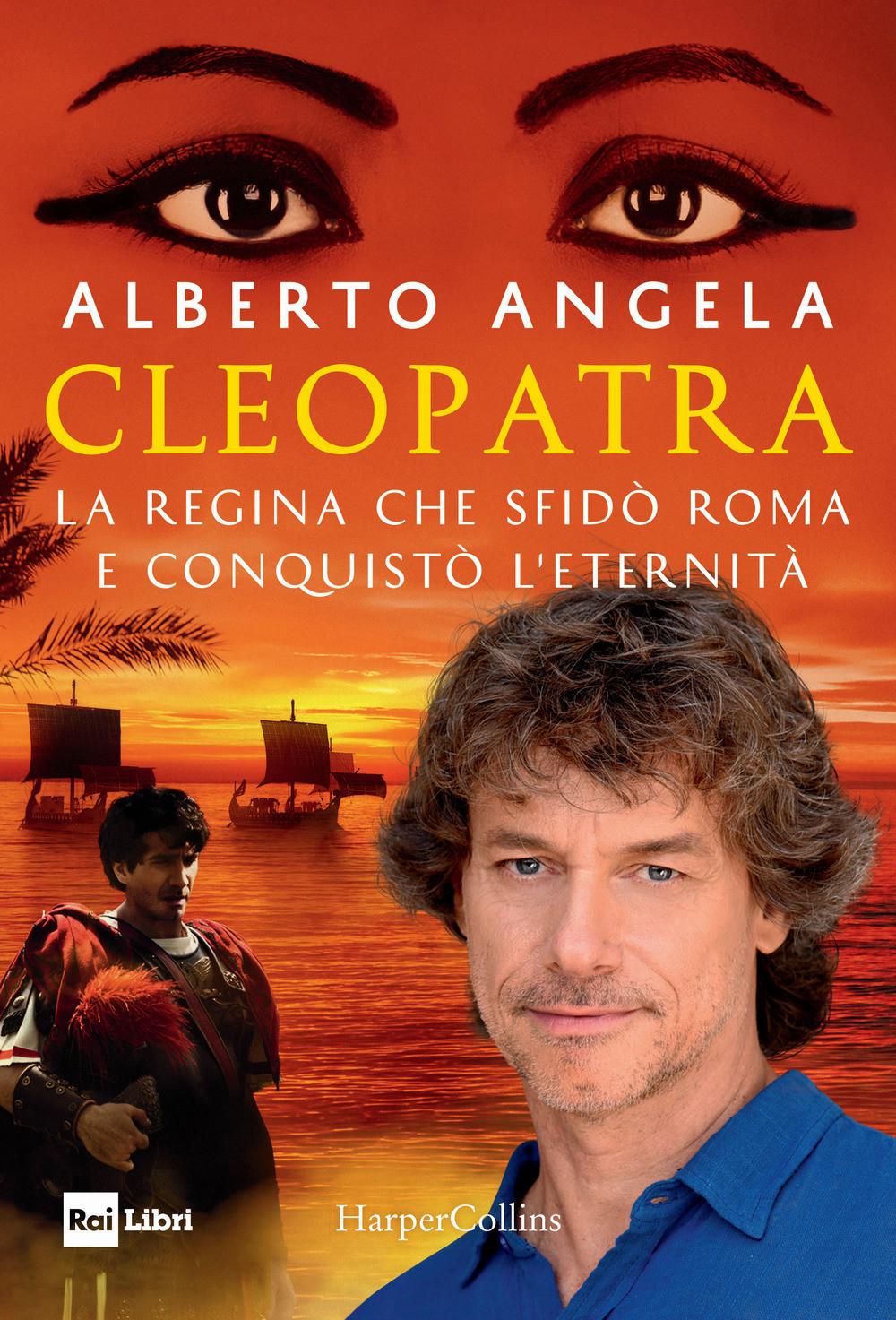Cleopatra. La regina che sfidò Roma e conquistò l'eternità - Alberto Angela