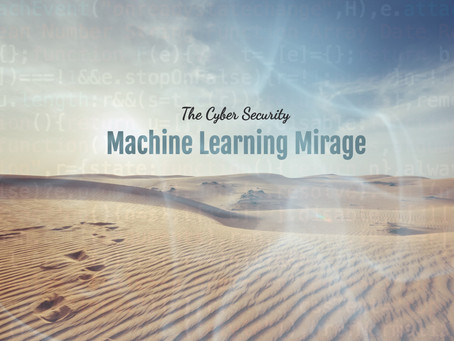 The Cyber Security Machine Learning Mirage