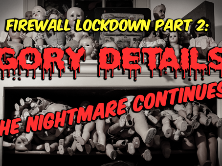Firewall Lockdown Gory Details: The Nightmare Continues