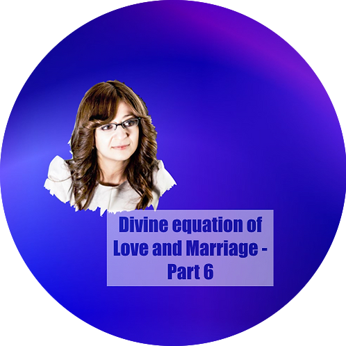 Divine equation of Love and Marriage - Part 6