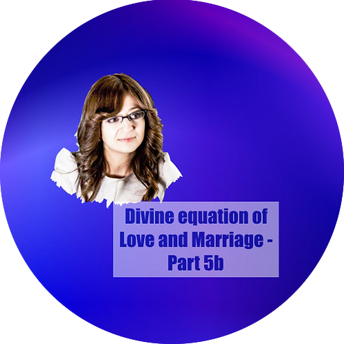 Divine equation of Love and Marriage - Part 5b