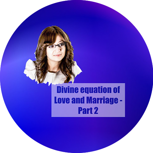 Divine equation of Love and Marriage - Part 2