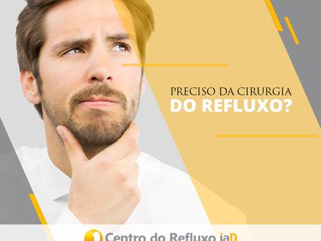 Preciso fazer a Cirurgia do Refluxo?