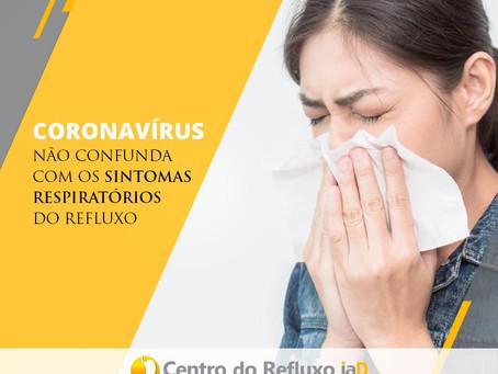 Coronavírus - não confunda com os sintomas respiratórios do refluxo