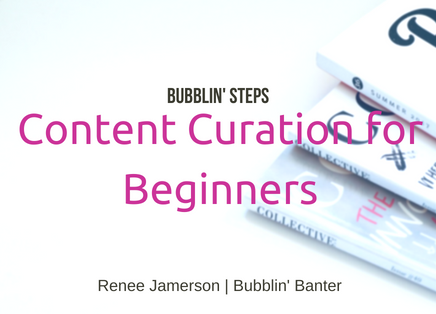 Bubblin' Steps: Content Curation for Beginners