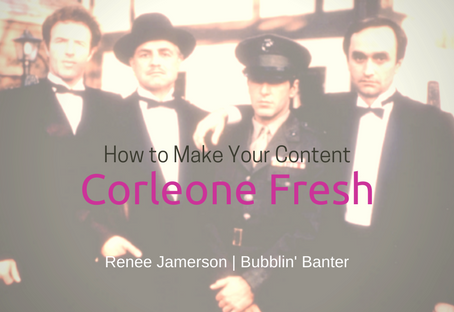How to Make Your Content Corleone Fresh