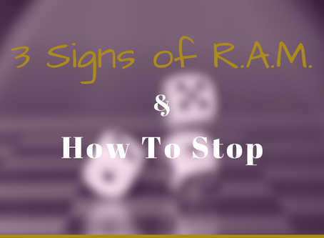 3 Clear Signs of R.A.M & How to Stop