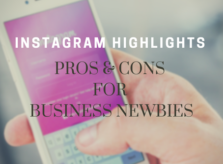 Instagram Highlights: My Pros & Cons for Business Newbies