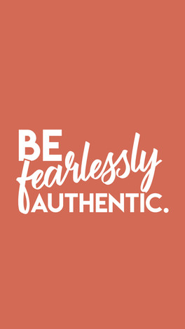 Be fearlessly authentic.jpg