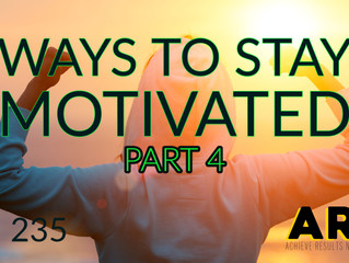 Ways to Stay Motivated - Part 4