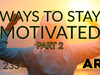 Ways to Stay Motivated - Part 2