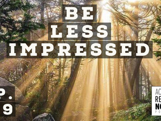 Be Less Impressed