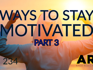 Ways to Stay Motivated - Part 3