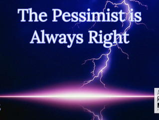 The Pessimist is Always Right