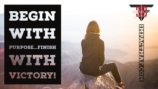 Begin with Purpose…Finish with Victory!